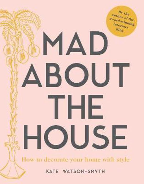 Boek cover Mad about the House : How to decorate your home with style van Kate Watson-Smyth (Hardcover)