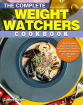 The Complete Weight Watchers Cookbook :The Essential guide to Promote Weight Loss, Shed Fat, Manage Hormones for a Healthy Diet