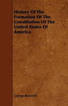 History Of The Formation Of The Constitution Of The United States Of America
