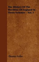 The History Of The Worthies Of England In Three Volumes - Vol. I