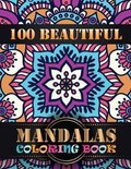 100 Beautiful Mandalas Coloring Book: An Adult Coloring Book with Mandala flower Fun, Easy, and Relaxing Coloring Pages For Meditation And Happiness w