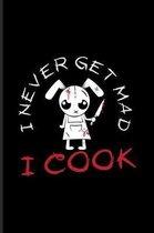 I Don't Get Mad I Cook
