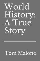World History: A True Story