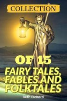 Collection of 15 Fairy Tales, Fables and Folktales: Fairy Tales From Around The World, short Fiction stories Fairy Tales, Folk Tales, Legends & Mythol