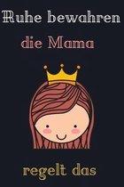 Ruhe bewahren, die Mama regelt das.: Das linierte s��e Notizbuch in ca. A5 Format f�r die beste Mutter, die alles im Griff hat. Perfektes Geschenk f�r