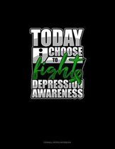 Today I Choose To Fight Depression Awareness: Cornell Notes Notebook