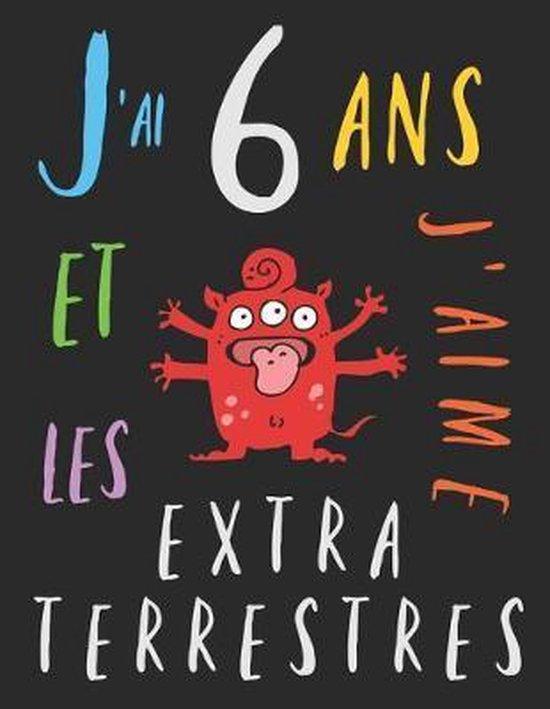 J'ai 6 ans et j'aime les extraterrestres: Le livre � colorier pour les enfants de 6 ans qui aime les extraterrestres. Album � colorier extraterrestre