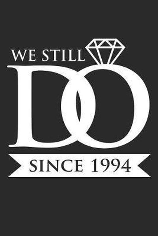 We Still Do since 1994: 25. Hochzeitstag Geschenk f�r Verheiratete im Jahr 1994 Notizbuch liniert DIN A5 - 120 Seiten f�r Notizen, Zeichnungen