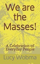 We are the Masses!: A Celebration of Everyday People