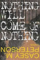 Nothing Will Come of Nothing