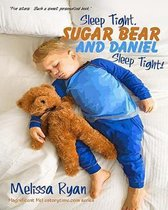 Sleep Tight, Sugar Bear and Daniel, Sleep Tight!: Personalized Children's Books, Personalized Gifts, and Bedtime Stories