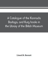 catalogue of the Kannada, Badaga, and Kurg books in the Library of the British Museum