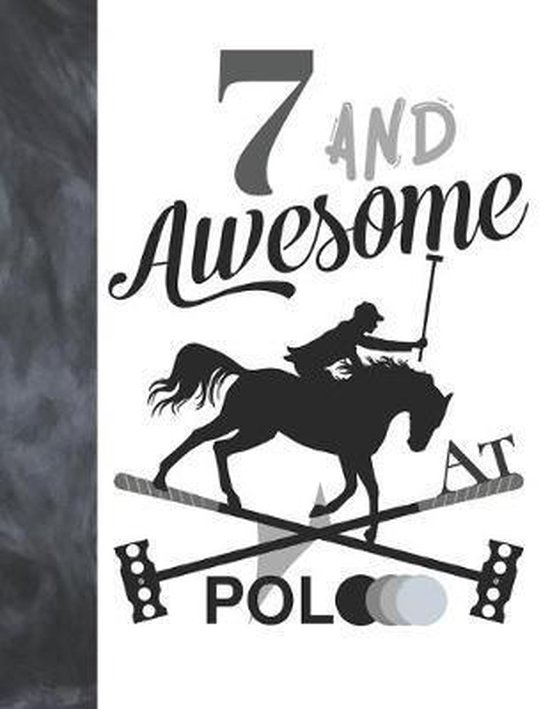 7 And Awesome At Polo: Horseback Ball & Mallet College Ruled Composition Writing School Notebook - Gift For Polo Players