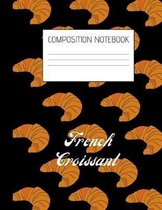 french croissant Composition Notebook
