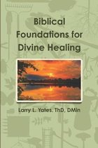 Biblical Foundations for Divine Healing