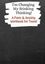 I'm Changing My Stinking Thinking: A Panic & Anxiety Workbook for Teens!