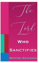 The Lord Who Sanctifies Writing Notebook