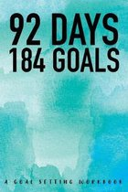 92 Days 184 Goals A Goal Setting Workbook: Take the Challenge! Write your Goals Daily for 3 months and Achieve Your Dreams Life!