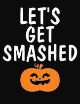 Let's Get Smashed: College Ruled Composition Notebook