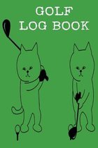 Golf Log Book: Golf Log Book: Green Golfing Notebook - 41 6x9 Tracking Sheets, Yardage Pages - Track Your Game Stats, Scorecard Templ