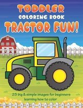 Toddler Coloring Book Tractor Fun: 25 Big & Simple Images For Beginners Learning How To Color: Ages 2-4, 8.5 x 11 Inches (21.59 x 27.94 cm)