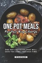 One Pot Meals for Your Busy Lifestyle: One Pot Cookbook That Will Save You Some Precious Time