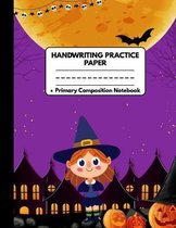 Handwriting Practice Paper Primary Composition Notebook: Halloween Gifts for School Girls: Happy Halloween Witch Girl and Full Moon Purple Dotted Writ