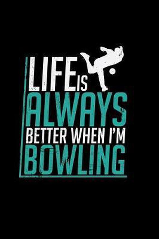 Life is always better when I'm Bowling