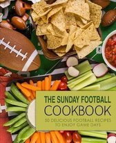 The Sunday Football Cookbook: 50 Delicious Football Recipes to Enjoy Game Days (2nd Edition)