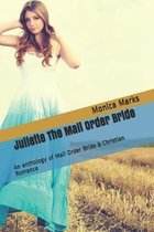 Juliette The Mail Order Bride: An anthology of Mail Order Bride & Christian Romance