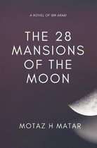 The 28 Mansions of the Moon: A Novel of Ibn Arabi