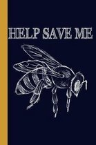 Help Save Me: Honey Bee 6x9 120 Page College Ruled Beekeeper Notebook