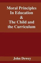 Moral Principles In Education & The Child and the Curriculum