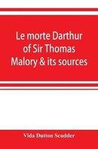 Le morte Darthur of Sir Thomas Malory & its sources