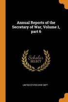 Annual Reports of the Secretary of War, Volume 1, part 6