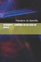 Gringoire: com�die en un acte en prose