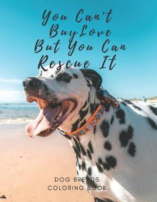 You Can't Buy Love But You Can Rescue It: 8.5 X 11 Inch Dogs Coloring Notebook For Adults Seniors and Kids - Large Easy Relaxing Designs