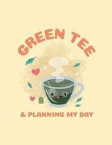 Green Tea & Planning My Day