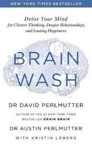 Brain Wash : Detox Your Mind for Clearer Thinking, Deeper Relationships and Lasting Happiness