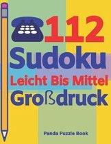 112 Sudoku Leicht Bis Mittel Gro�druck: Logikspiele F�r Erwachsene - Denkspiele Erwachsene - R�tselbuch Grosse Schrift