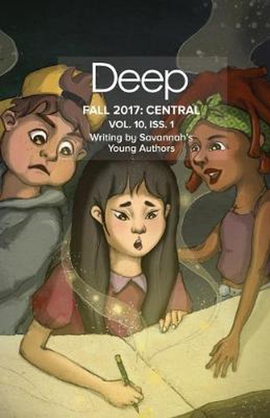 Deep Fall 2017 Central: VOLUME 10, ISSUE 1, Writing By Savannah's Young Authors