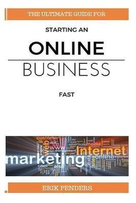 Online business: The ultimate guide for starting an online business fast