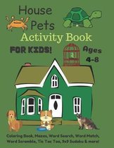 House Pets Activity Book For Kids Ages 4-8: Coloring Book, Mazes, Word Search, Word Match, Word Scramble, Tic Tac Toe, 9x9 Sudoku & more!