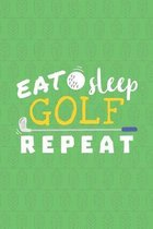 Eat Sleep Golf Repeat: Golf Score Log Book - Tracker Notebook - Matte Cover 6x9 100 Pages