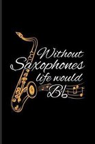 Without Saxophones Life Would Bb