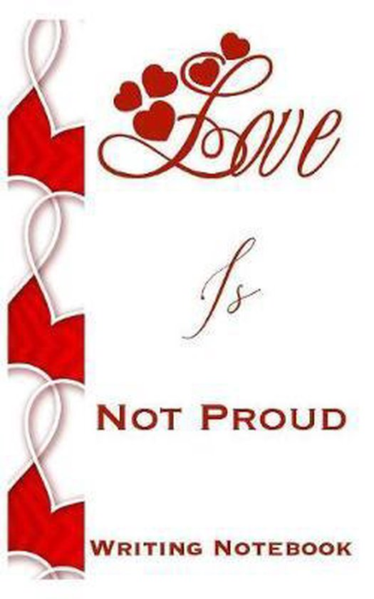 Love Is Not Proud Writing Notebook