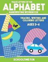 Trace Letters Of The Alphabet Handwriting Workbook: Tracing, Writing and Coloring Letters of the Alphabets for Children Ages 3-4