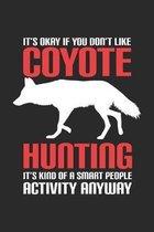 It's Okay it you don't like Coyote Hunting It's kind of a smart people Activity anyway: Kojotenj�ger Notizbuch liniert DIN A5 - 120 Seiten f�r Notizen