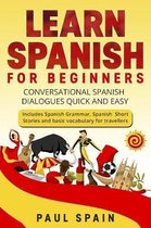 Learn spanish for Beginners: Conversational Spanish Dialogues Quick and Easy. Includes Spanish Grammar, Spanish Short Stories and basic vocabulary