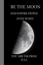 Be The Moon And Inspire People Even When You Are From Full: Moon Gifts; Lovely cover with dot grid paper inside